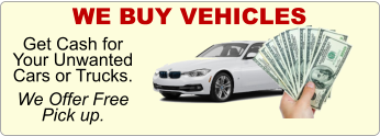 WE BUY VEHICLES Get Cash for Your Unwanted Cars or Trucks.   We Offer Free Pick up.